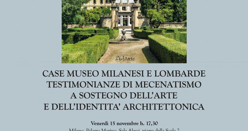 CASE MUSEO MILANESI E LOMBARDE TESTIMONIANZE DI MECENATISMO A SOSTEGNO DELL'ARTE E DELL'IDENTITA' ARCHITETTONICA